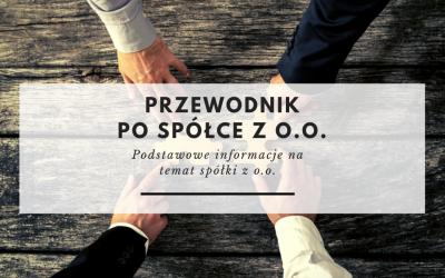Przewodnik po spółce z o.o. cz.1 – Podstawowe informacje na temat spółki z o.o.
