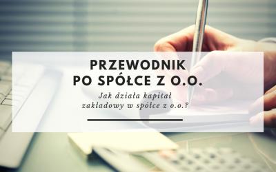 Przewodnik po spółce z o.o. cz. 5 – Jak działa kapitał zakładowy w spółce z o.o.?
