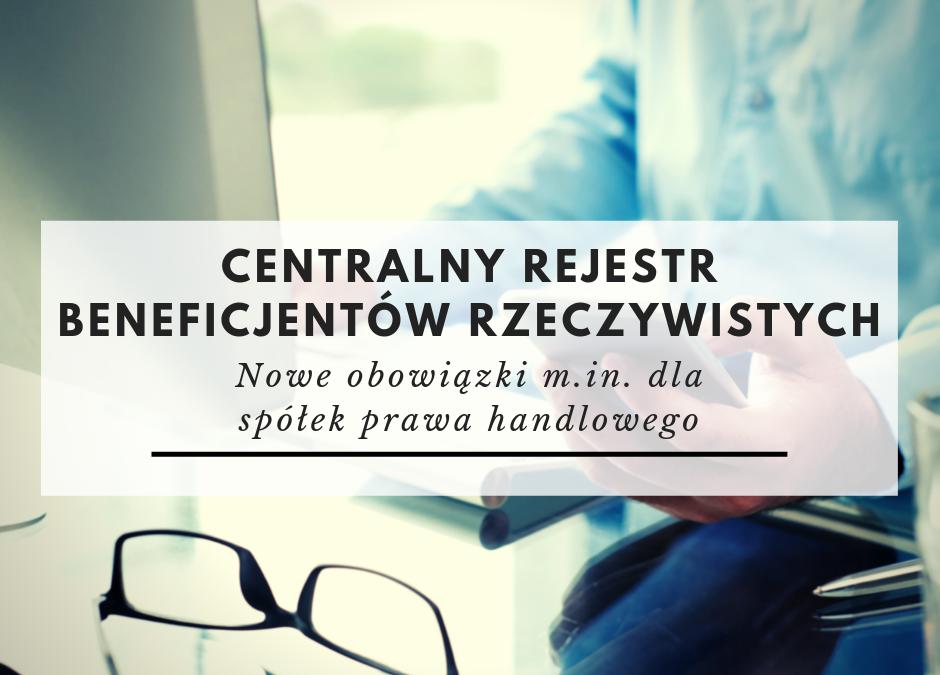 Centralny Rejestr Beneficjentów Rzeczywistych – nowe obowiązki dla spółek