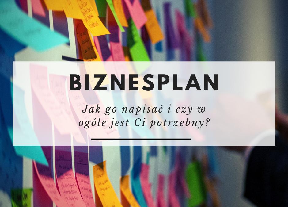 Biznesplan – jak go przygotować i czy w ogóle jest Ci potrzebny?