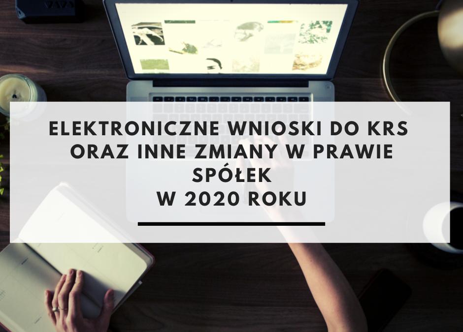 Elektroniczne wnioski do KRS oraz inne zmiany w prawie spółek w 2020 roku